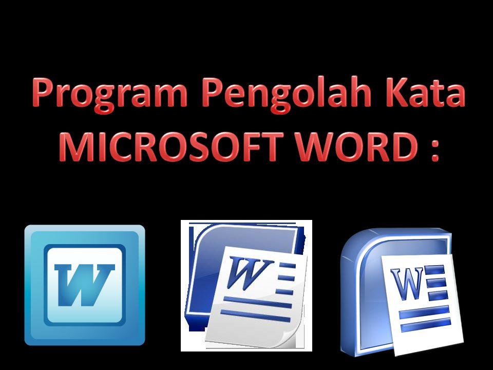 Program Pengolah Kata MICROSOFT WORD :