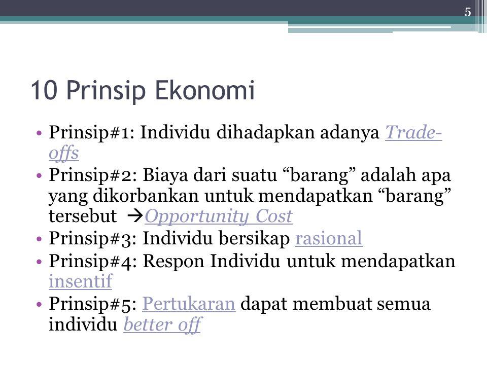 10 Prinsip Ekonomi Prinsip#1: Individu dihadapkan adanya Trade- offs