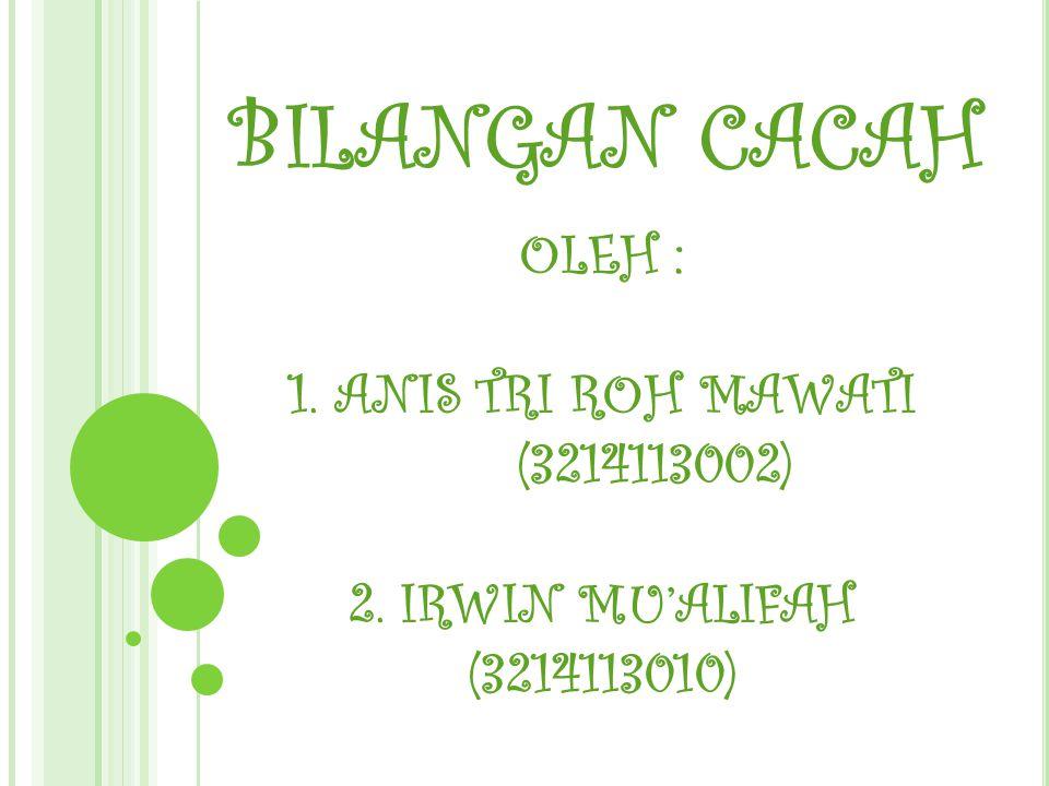 BILANGAN CACAH OLEH : 1. ANIS TRI ROH MAWATI (3214113002)