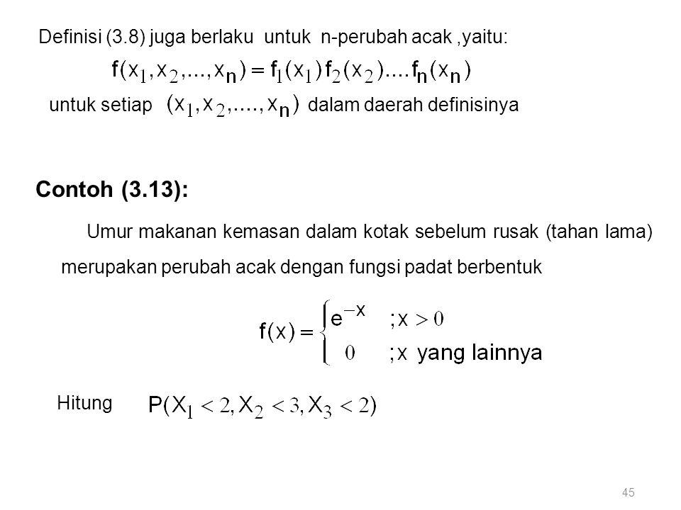 Definisi (3.8) juga berlaku untuk n-perubah acak ,yaitu: