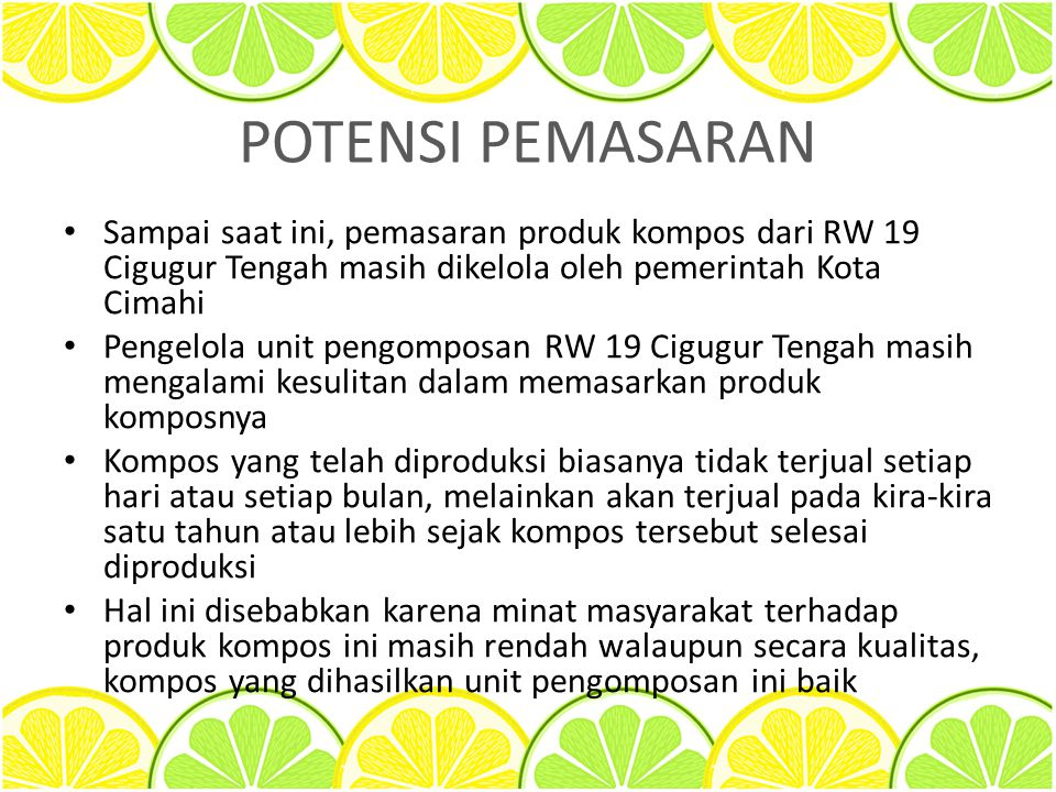 POTENSI PEMASARAN Sampai saat ini, pemasaran produk kompos dari RW 19 Cigugur Tengah masih dikelola oleh pemerintah Kota Cimahi.