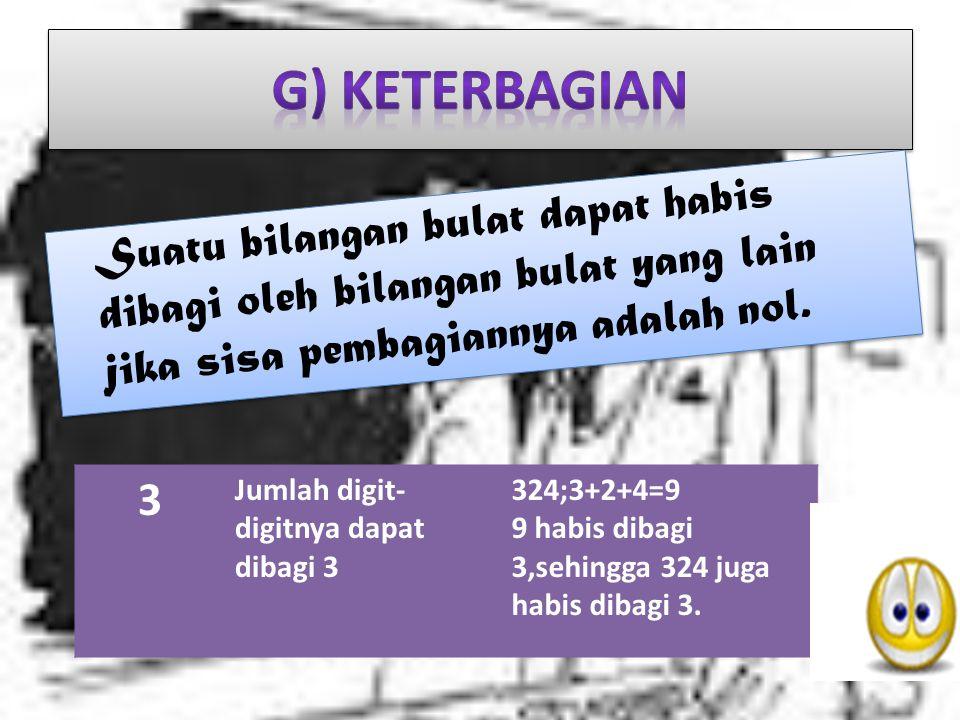 g) Keterbagian Suatu bilangan bulat dapat habis dibagi oleh bilangan bulat yang lain jika sisa pembagiannya adalah nol.