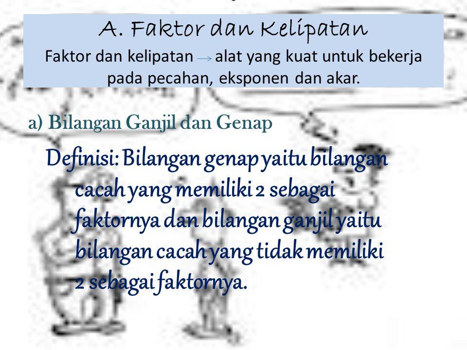 A. Faktor dan Kelipatan Faktor dan kelipatan alat yang kuat untuk bekerja pada pecahan, eksponen dan akar.