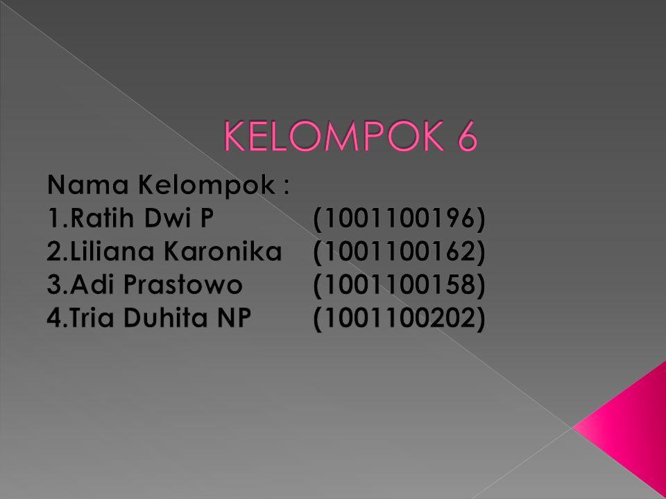 KELOMPOK 6 Nama Kelompok : 1.Ratih Dwi P (1001100196)