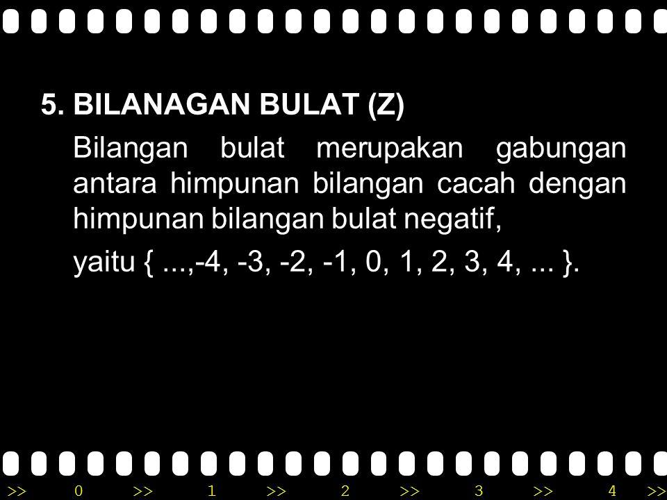 5. BILANAGAN BULAT (Z) Bilangan bulat merupakan gabungan antara himpunan bilangan cacah dengan himpunan bilangan bulat negatif,