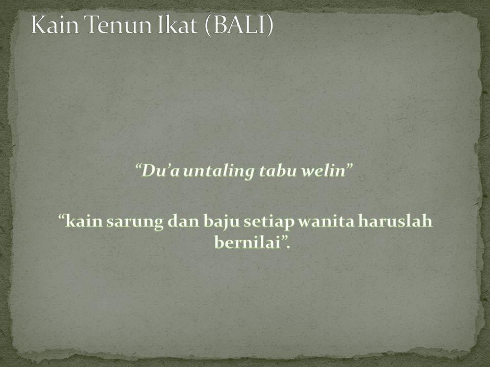 Kain Tenun Ikat (BALI) Du'a untaling tabu welin kain sarung dan baju setiap wanita haruslah bernilai .