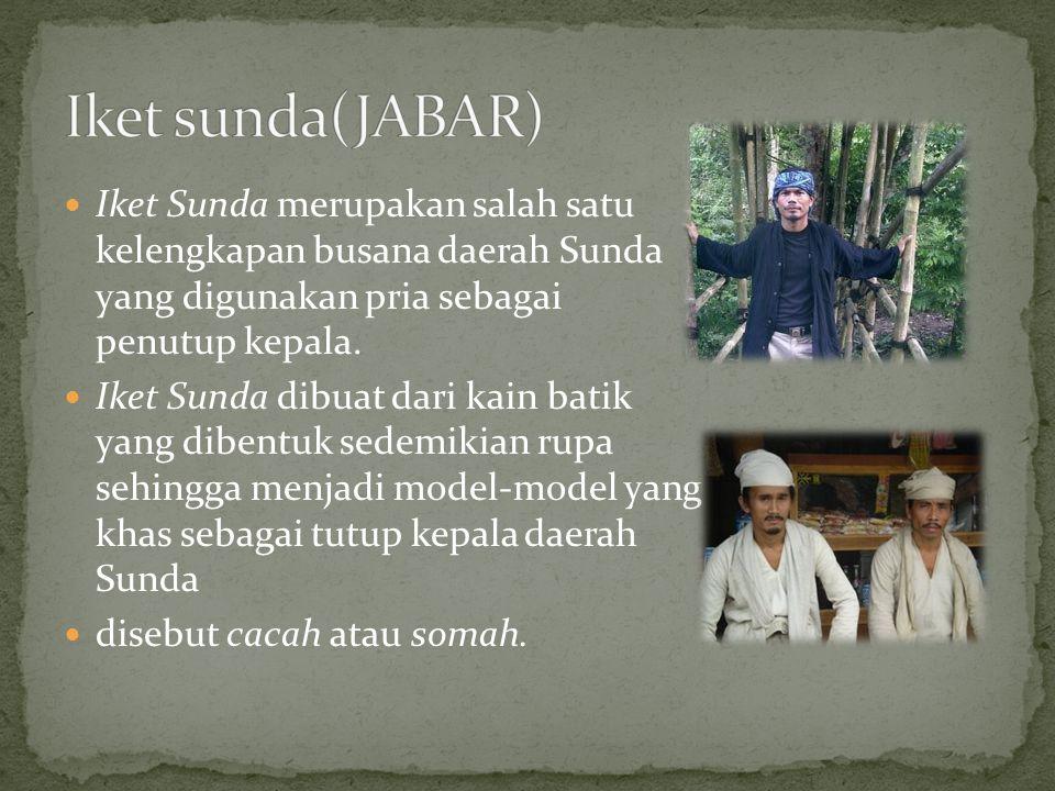Iket sunda(JABAR) Iket Sunda merupakan salah satu kelengkapan busana daerah Sunda yang digunakan pria sebagai penutup kepala.