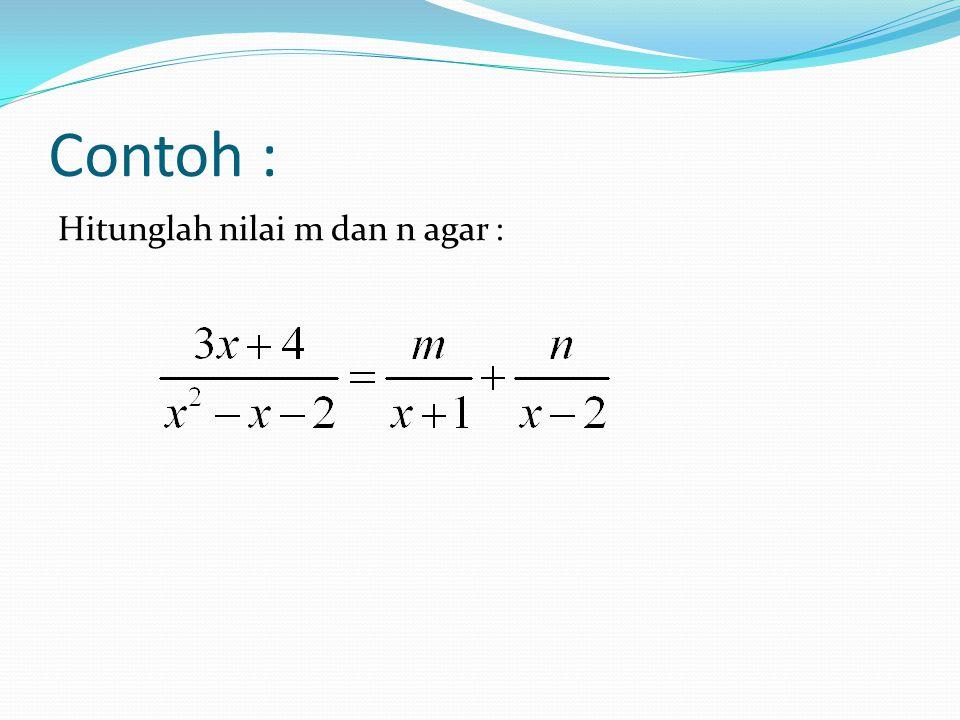 Contoh : Hitunglah nilai m dan n agar :