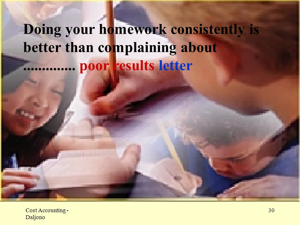 Doing your homework consistently is better than complaining about