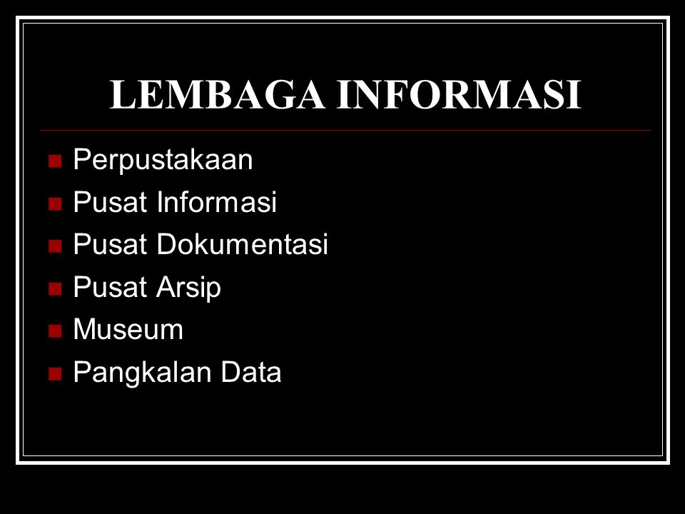 LEMBAGA INFORMASI Perpustakaan Pusat Informasi Pusat Dokumentasi