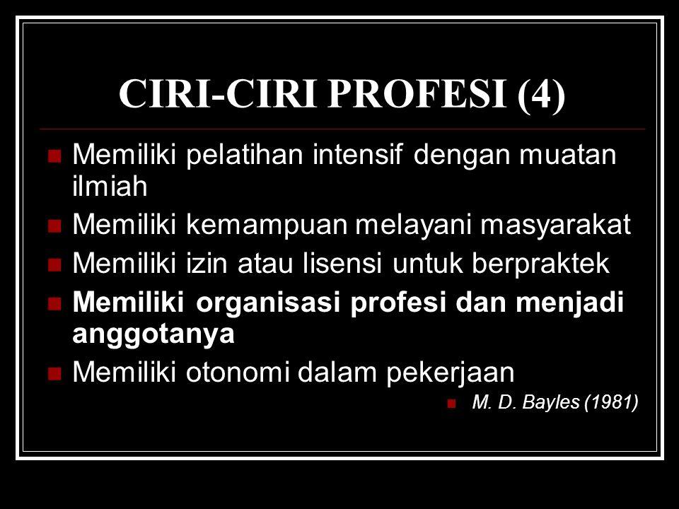 CIRI-CIRI PROFESI (4) Memiliki pelatihan intensif dengan muatan ilmiah