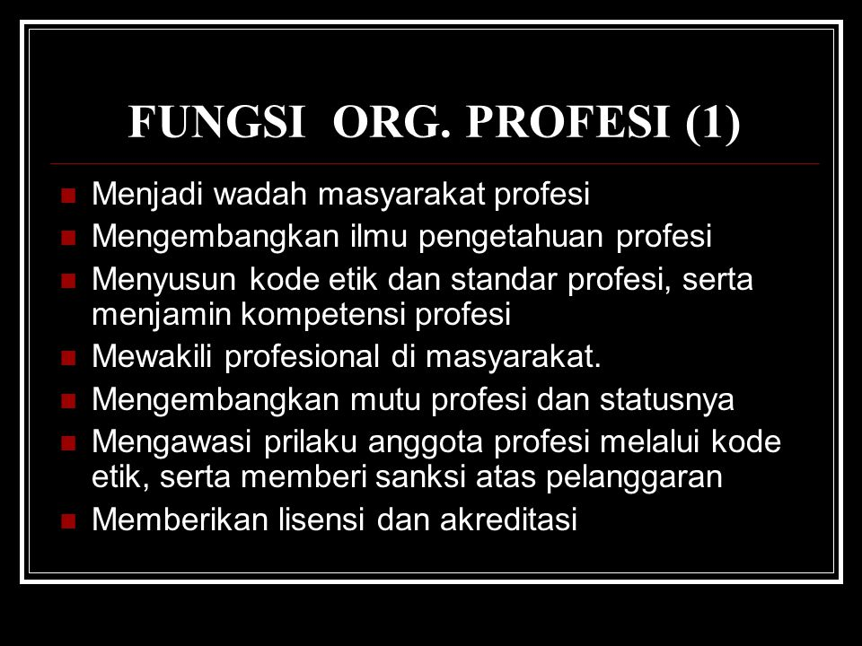FUNGSI ORG. PROFESI (1) Menjadi wadah masyarakat profesi