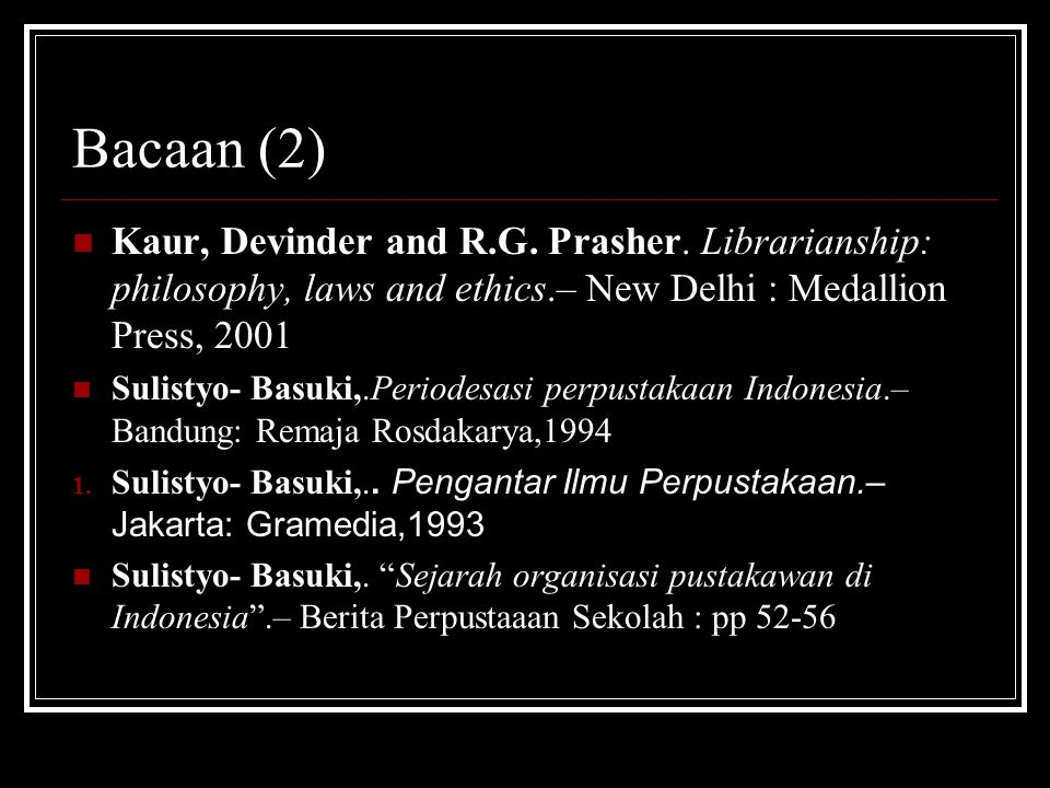 Bacaan (2) Kaur, Devinder and R.G. Prasher. Librarianship: philosophy, laws and ethics.– New Delhi : Medallion Press, 2001.