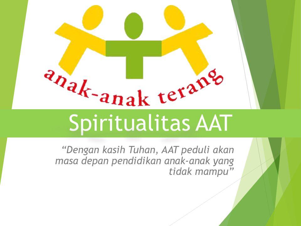 Spiritualitas AAT Dengan kasih Tuhan, AAT peduli akan masa depan pendidikan anak-anak yang tidak mampu