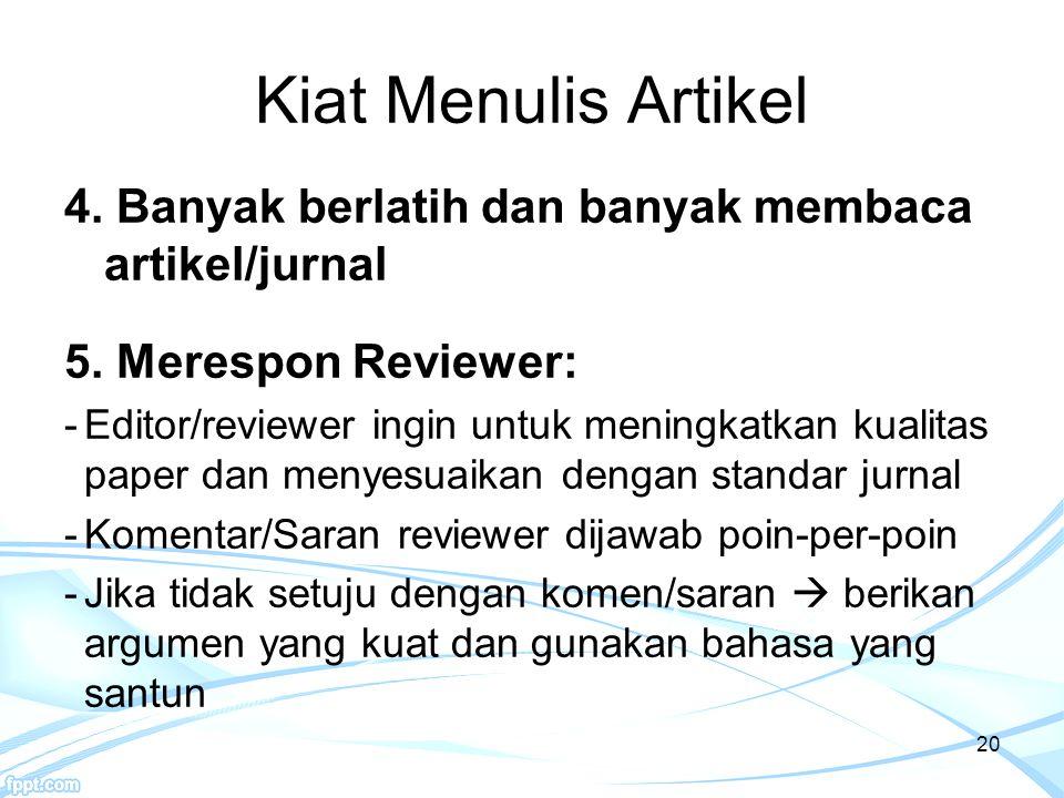 Kiat Menulis Artikel 4. Banyak berlatih dan banyak membaca artikel/jurnal. 5. Merespon Reviewer: