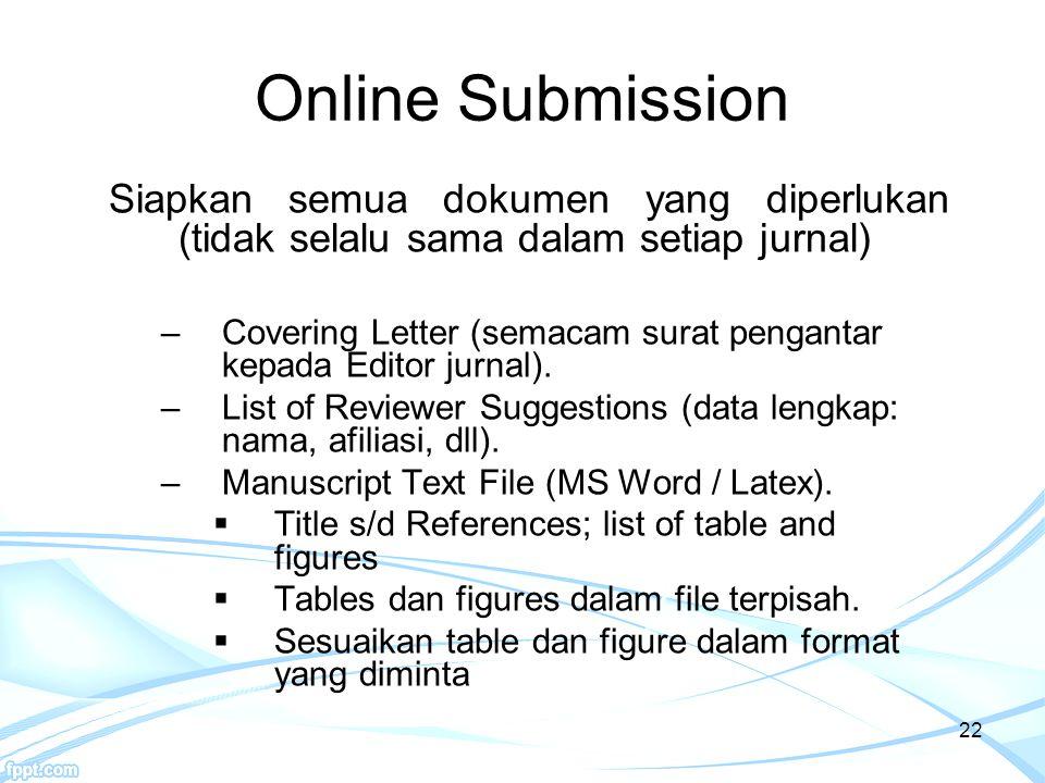 Online Submission Siapkan semua dokumen yang diperlukan (tidak selalu sama dalam setiap jurnal)
