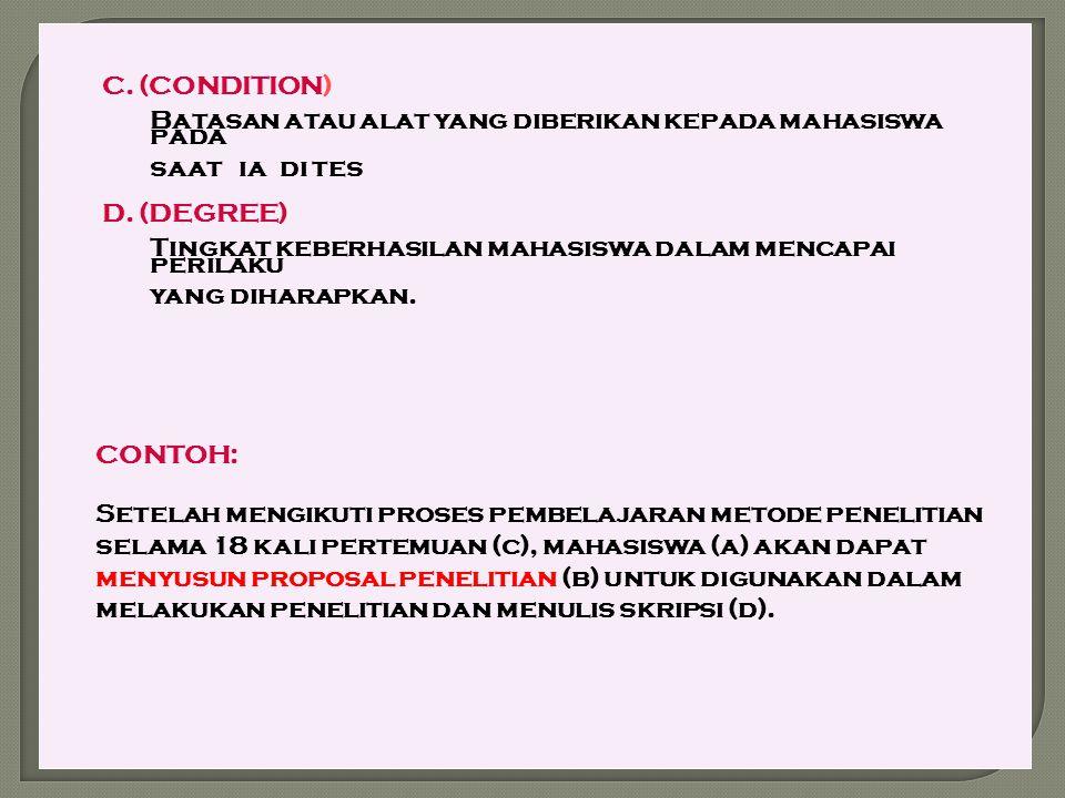 C. (CONDITION) Batasan atau alat yang diberikan kepada mahasiswa pada. saat ia di tes. D. (DEGREE)