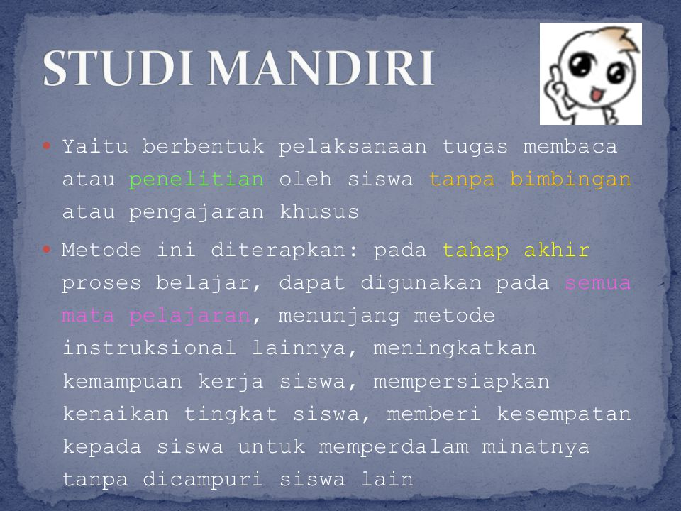 STUDI MANDIRI Yaitu berbentuk pelaksanaan tugas membaca atau penelitian oleh siswa tanpa bimbingan atau pengajaran khusus.