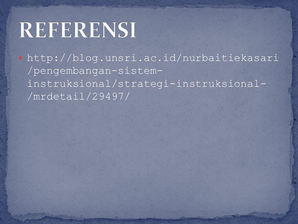 REFERENSI http://blog.unsri.ac.id/nurbaitiekasari /pengembangan-sistem- instruksional/strategi-instruksional- /mrdetail/29497/