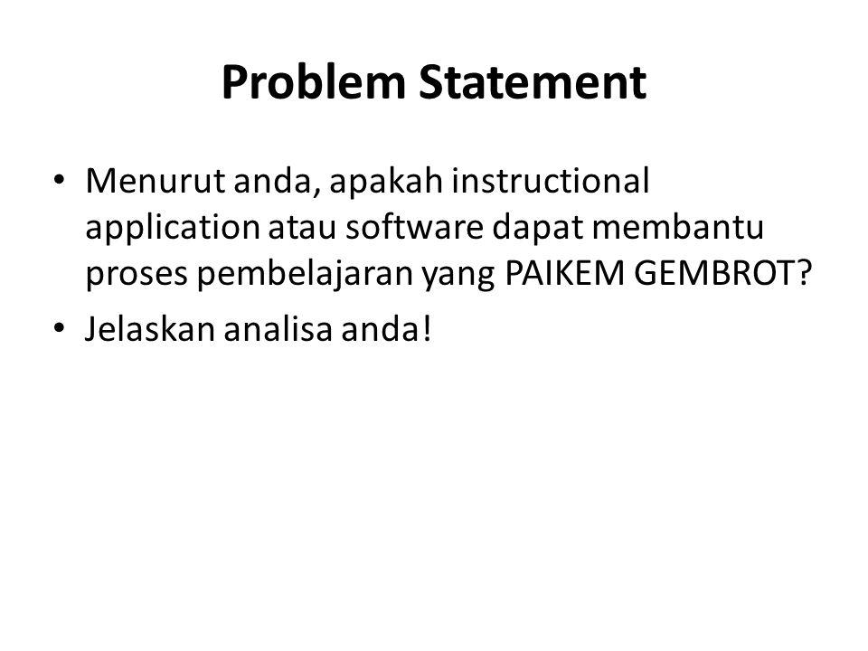 Problem Statement Menurut anda, apakah instructional application atau software dapat membantu proses pembelajaran yang PAIKEM GEMBROT