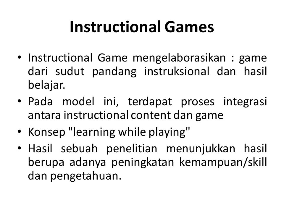 Instructional Games Instructional Game mengelaborasikan : game dari sudut pandang instruksional dan hasil belajar.