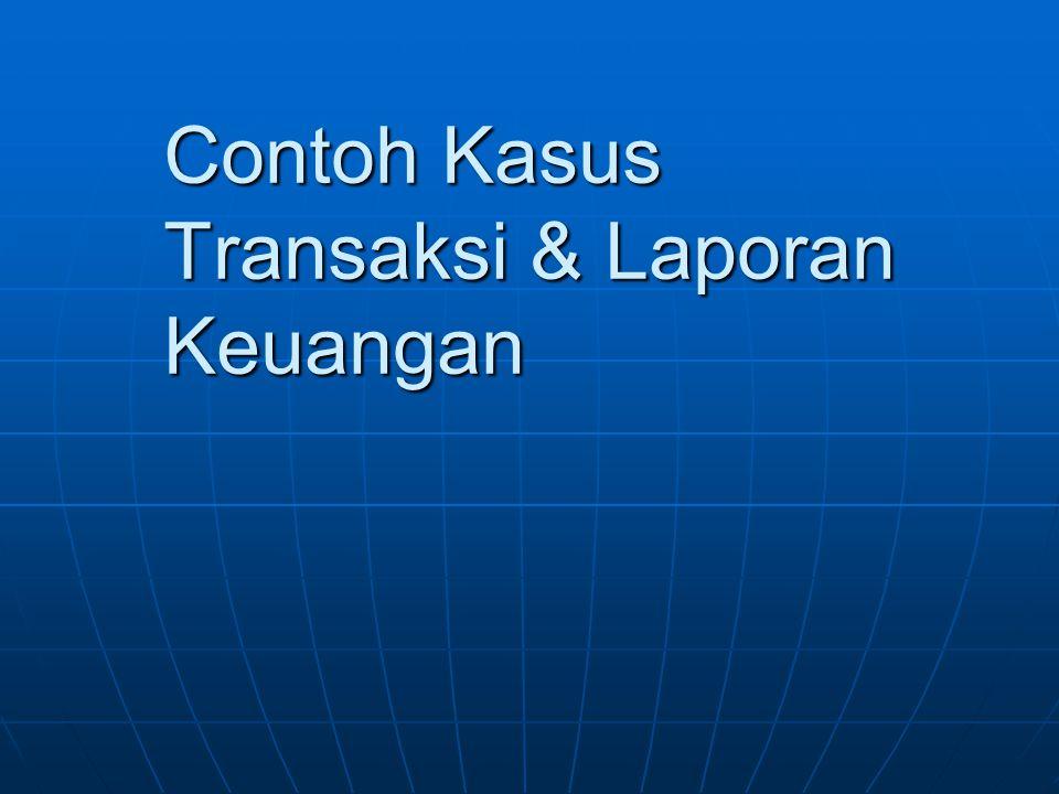 Contoh Kasus Transaksi & Laporan Keuangan
