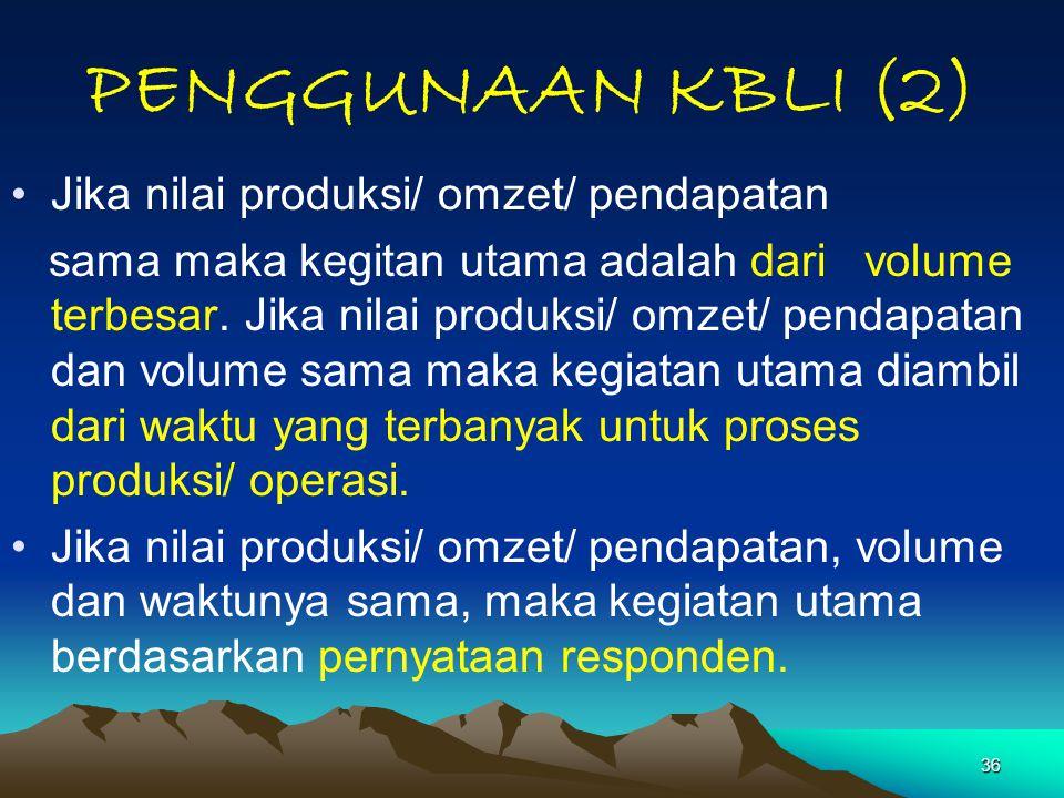 PENGGUNAAN KBLI (2) Jika nilai produksi/ omzet/ pendapatan
