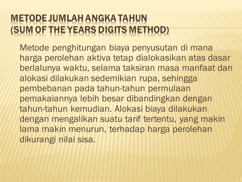 METODE JUMLAH ANGKA TAHUN (SUM OF THE YEARS DIGITS METHOD)