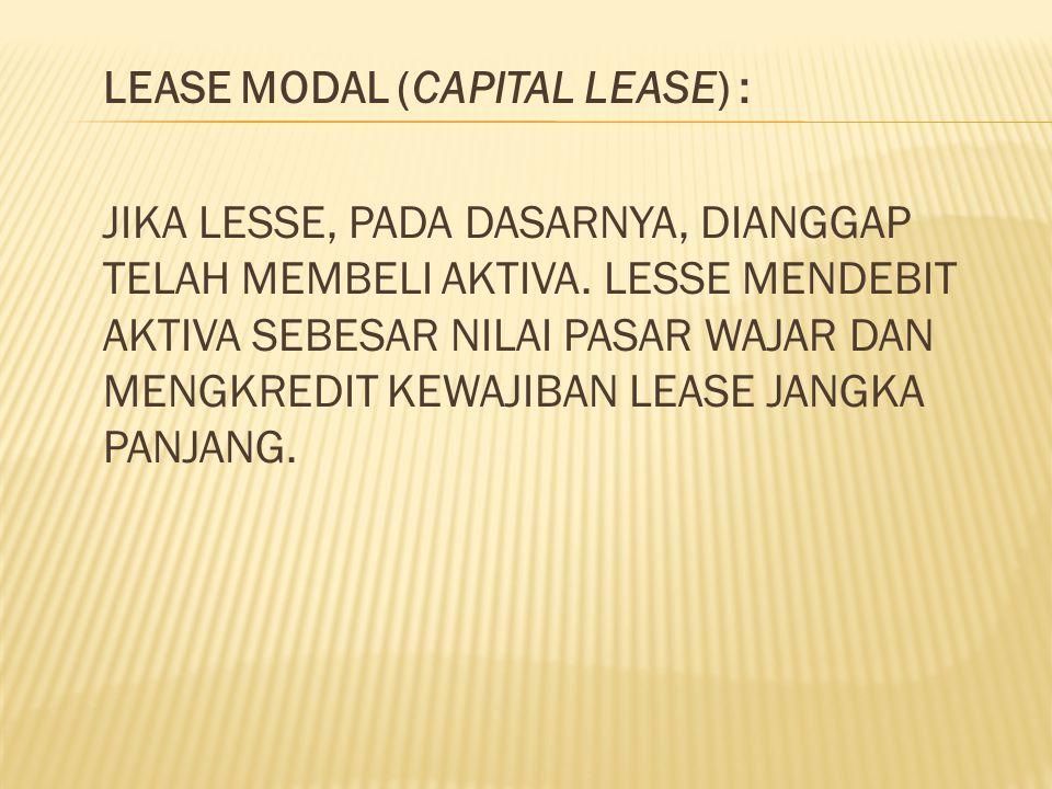 LEASE MODAL (CAPITAL LEASE) : JIKA LESSE, PADA DASARNYA, DIANGGAP TELAH MEMBELI AKTIVA.