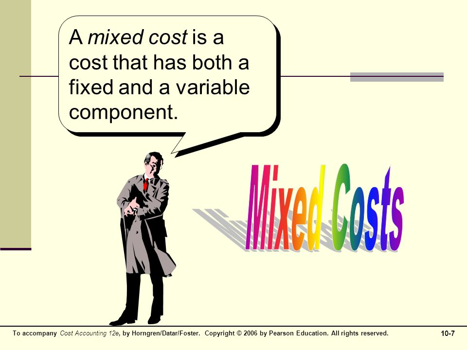 A mixed cost is a cost that has both a fixed and a variable component.