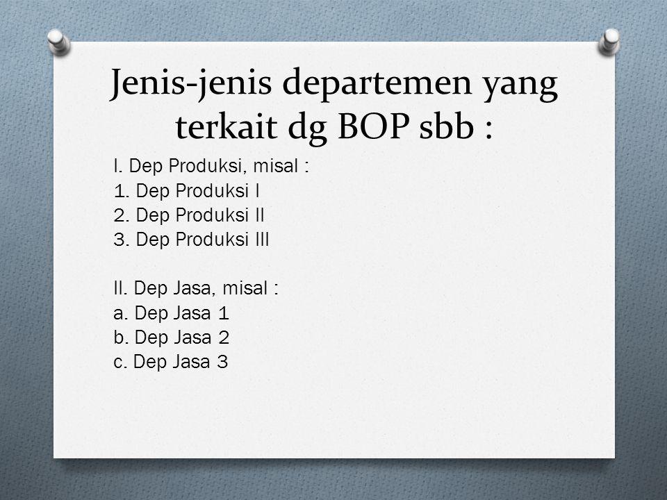 Jenis-jenis departemen yang terkait dg BOP sbb :