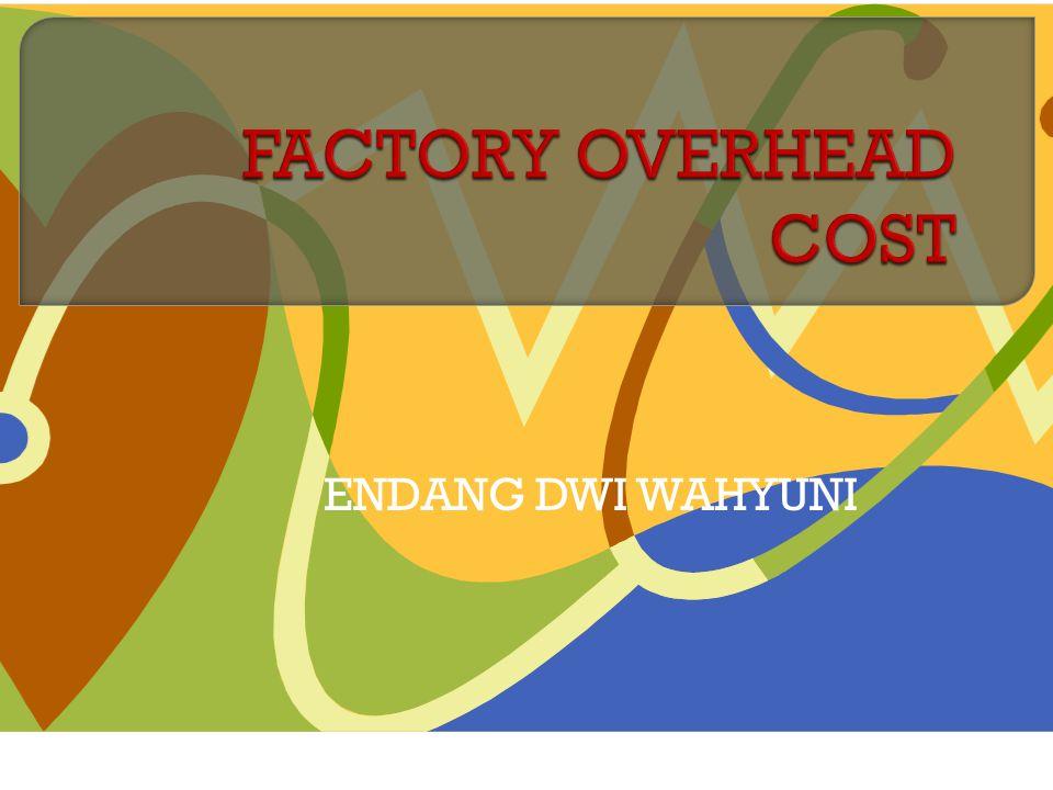 FACTORY OVERHEAD COST ENDANG DWI WAHYUNI