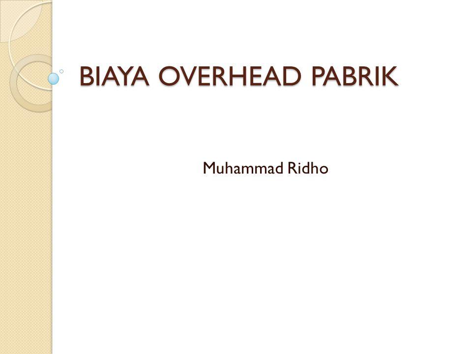 BIAYA OVERHEAD PABRIK Muhammad Ridho