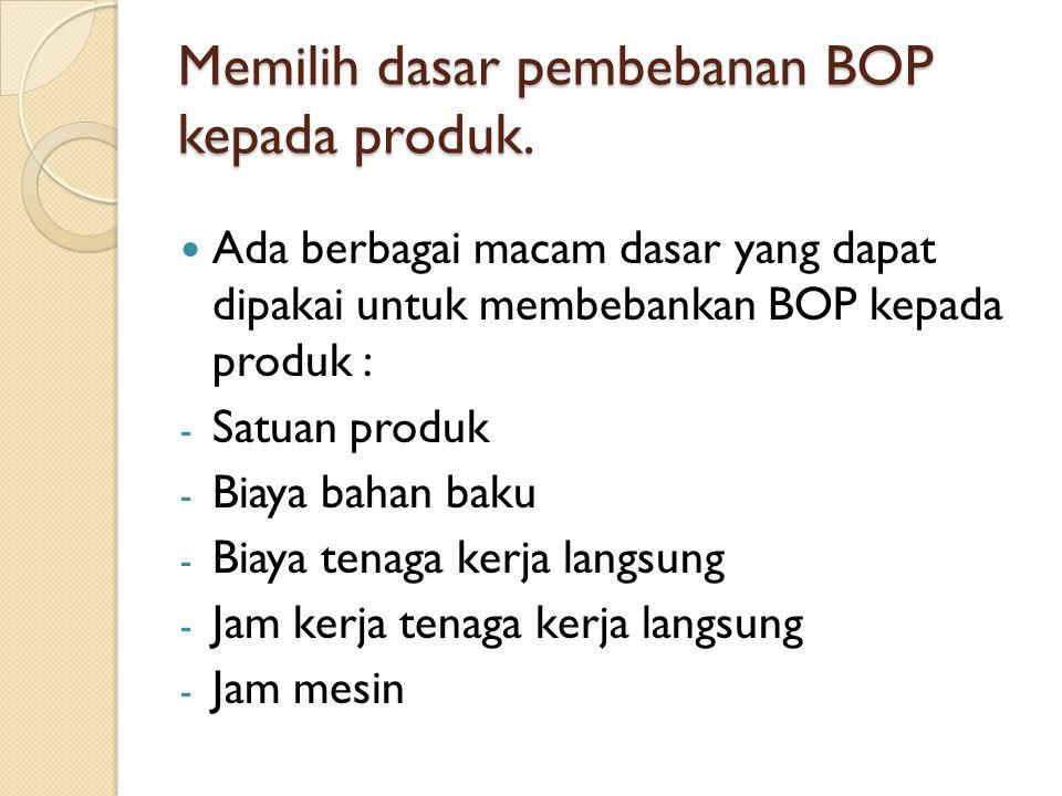 Memilih dasar pembebanan BOP kepada produk.
