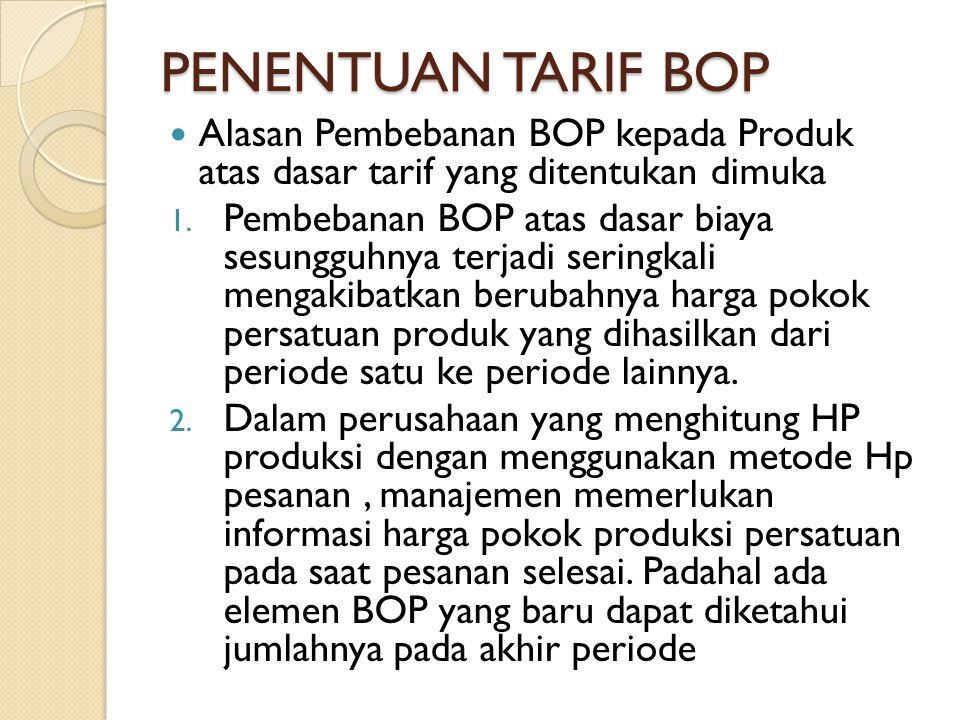 PENENTUAN TARIF BOP Alasan Pembebanan BOP kepada Produk atas dasar tarif yang ditentukan dimuka.