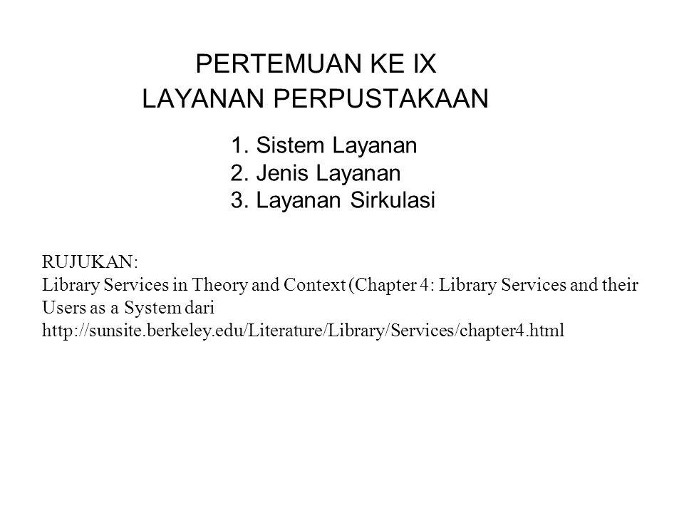 PERTEMUAN KE IX LAYANAN PERPUSTAKAAN Sistem Layanan Jenis Layanan