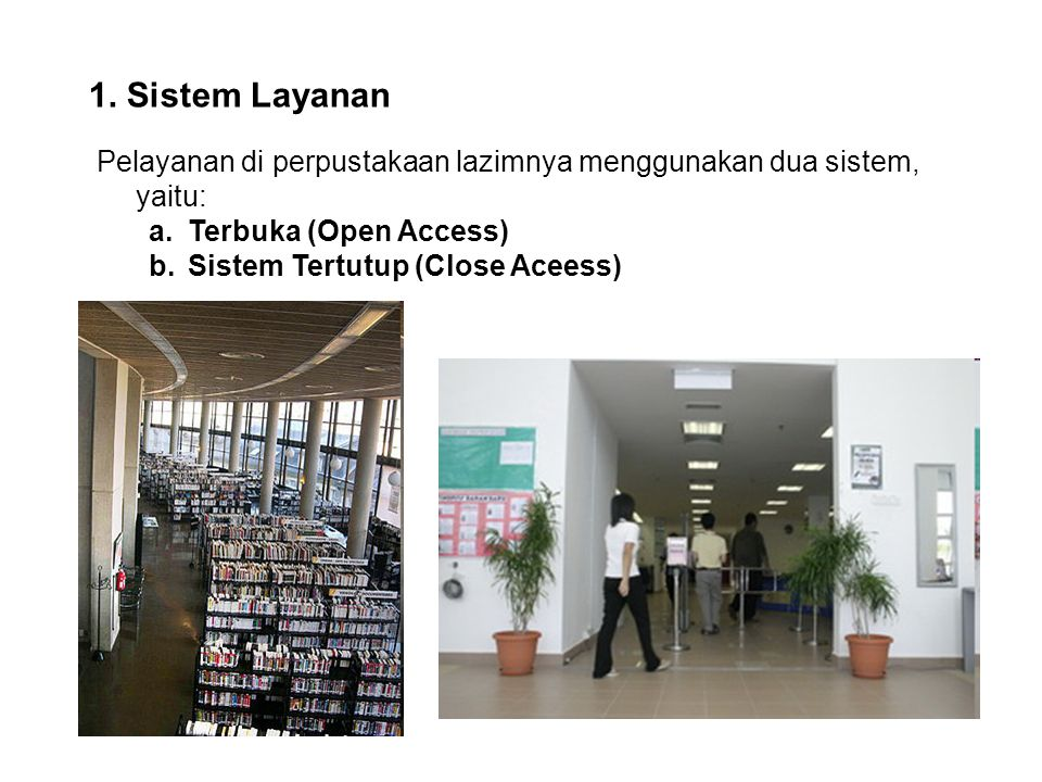 1. Sistem Layanan Pelayanan di perpustakaan lazimnya menggunakan dua sistem, yaitu: Terbuka (Open Access)