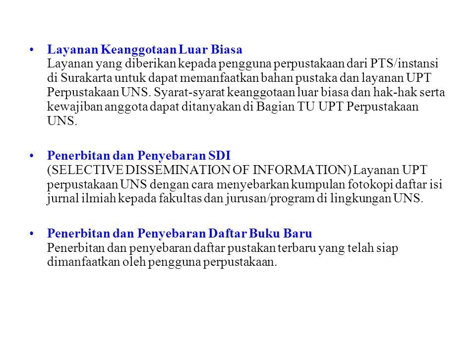 Layanan Keanggotaan Luar Biasa Layanan yang diberikan kepada pengguna perpustakaan dari PTS/instansi di Surakarta untuk dapat memanfaatkan bahan pustaka dan layanan UPT Perpustakaan UNS. Syarat-syarat keanggotaan luar biasa dan hak-hak serta kewajiban anggota dapat ditanyakan di Bagian TU UPT Perpustakaan UNS.