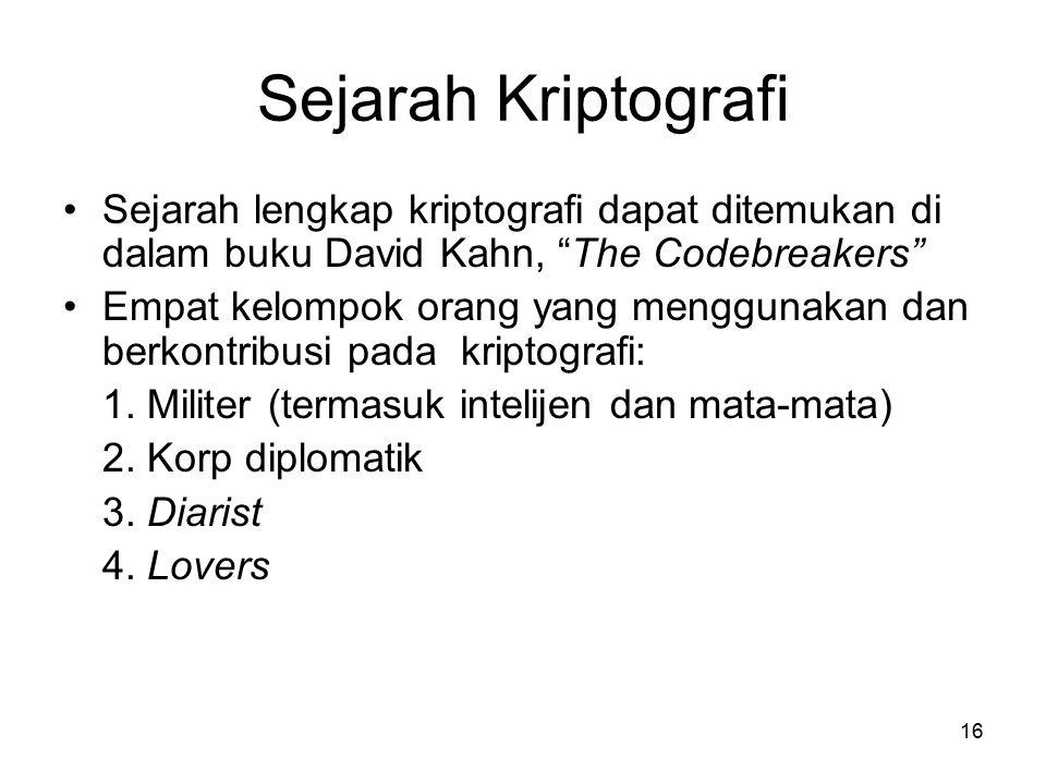 Sejarah Kriptografi Sejarah lengkap kriptografi dapat ditemukan di dalam buku David Kahn, The Codebreakers