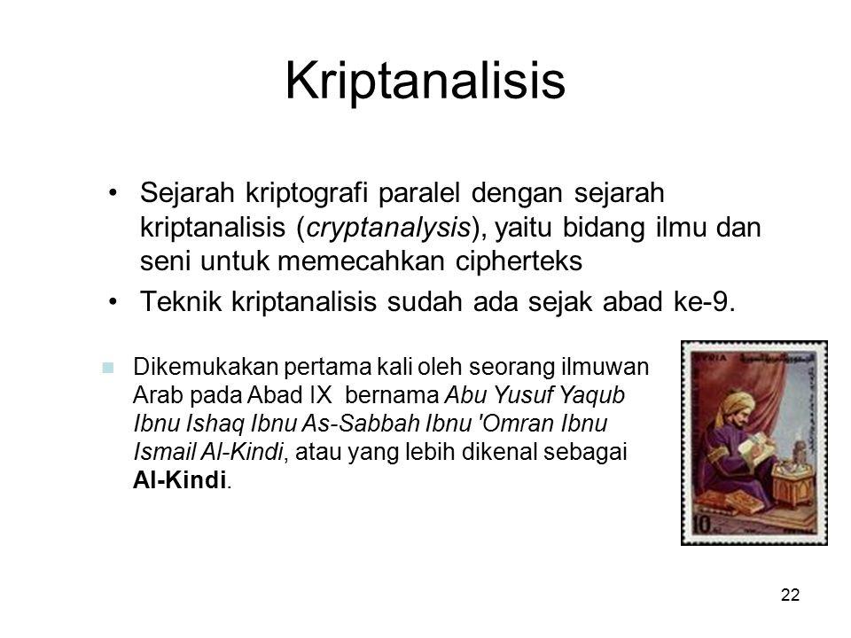 Kriptanalisis Sejarah kriptografi paralel dengan sejarah kriptanalisis (cryptanalysis), yaitu bidang ilmu dan seni untuk memecahkan cipherteks.
