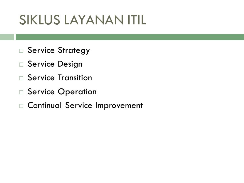 SIKLUS LAYANAN ITIL Service Strategy Service Design Service Transition