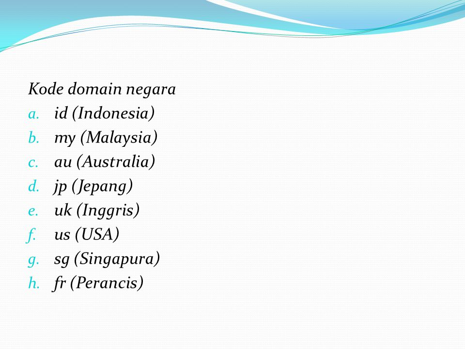 Kode domain negara id (Indonesia) my (Malaysia) au (Australia) jp (Jepang) uk (Inggris) us (USA)