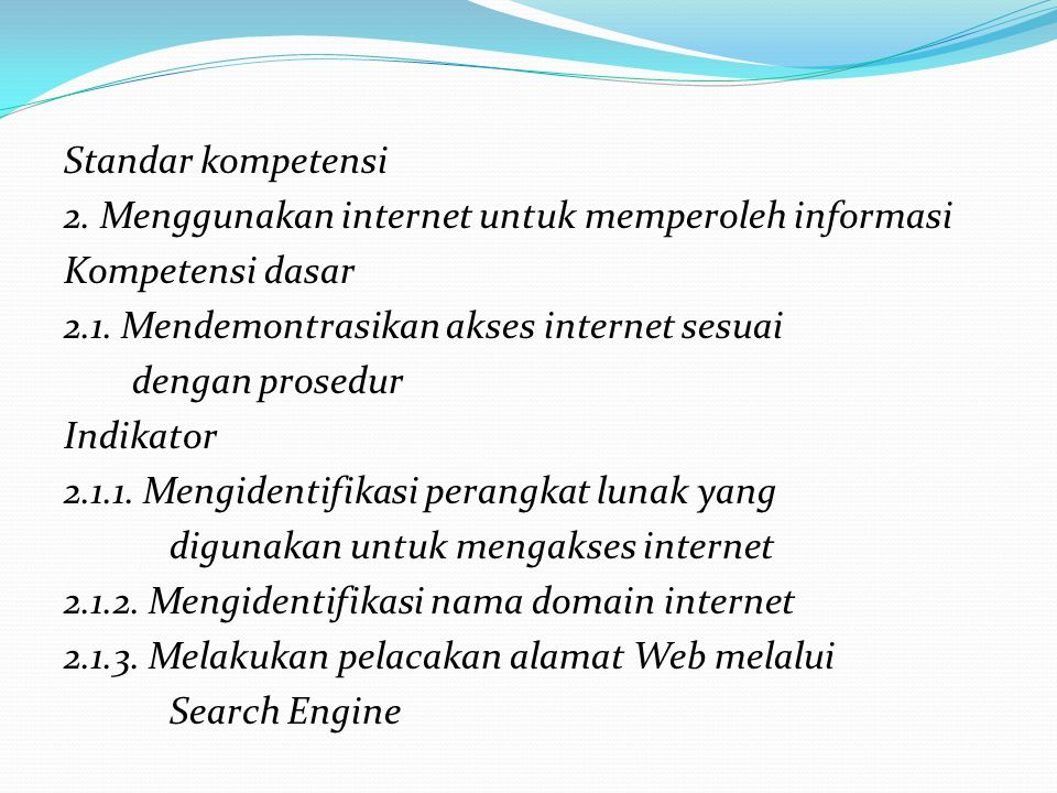 Standar kompetensi 2. Menggunakan internet untuk memperoleh informasi Kompetensi dasar 2.1.