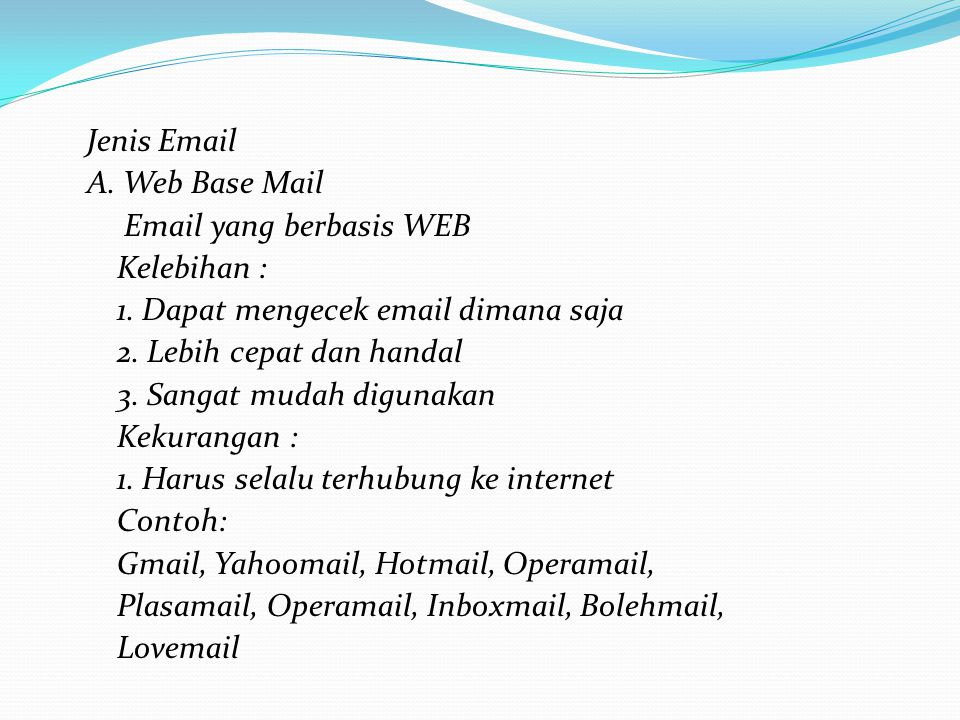 Jenis Email A. Web Base Mail Email yang berbasis WEB Kelebihan : 1