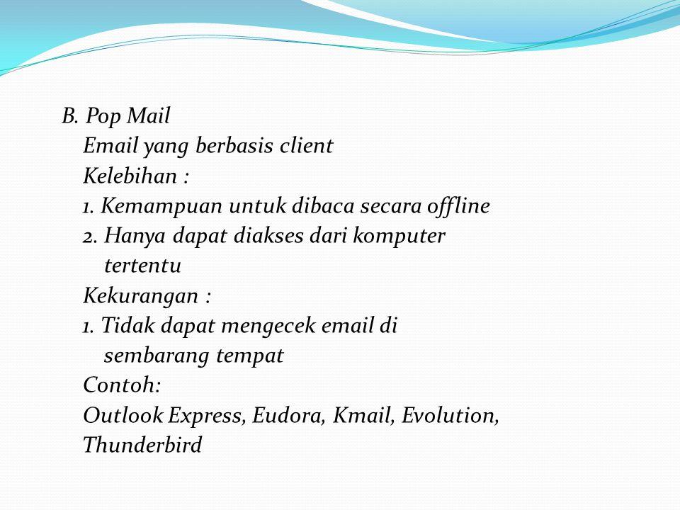 B. Pop Mail Email yang berbasis client Kelebihan : 1