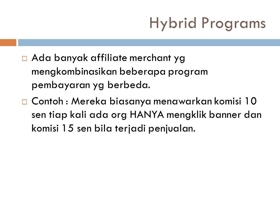 Hybrid Programs Ada banyak affiliate merchant yg mengkombinasikan beberapa program pembayaran yg berbeda.