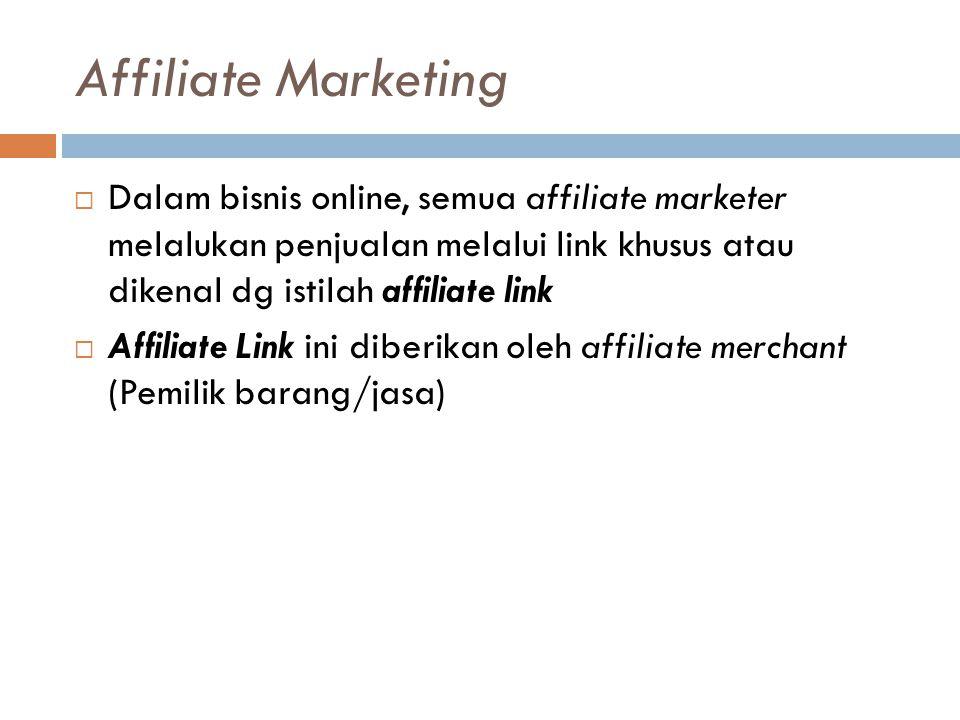 Affiliate Marketing Dalam bisnis online, semua affiliate marketer melalukan penjualan melalui link khusus atau dikenal dg istilah affiliate link.