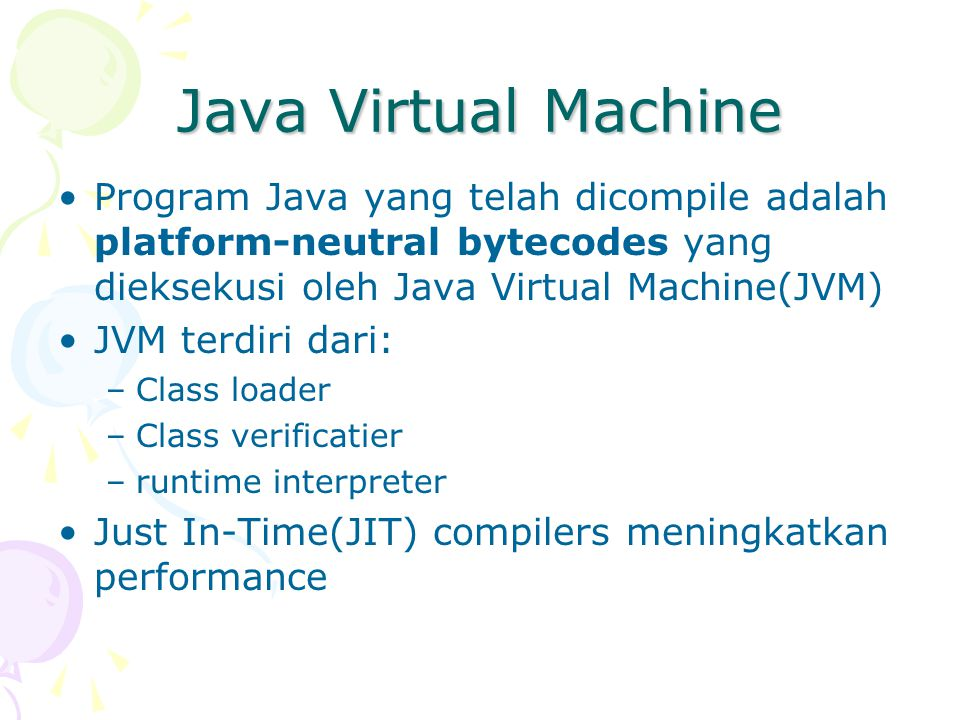 Java Virtual Machine Program Java yang telah dicompile adalah platform-neutral bytecodes yang dieksekusi oleh Java Virtual Machine(JVM)
