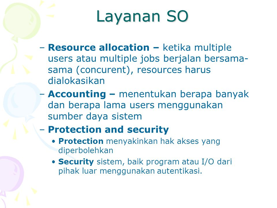Layanan SO Resource allocation – ketika multiple users atau multiple jobs berjalan bersama-sama (concurent), resources harus dialokasikan.
