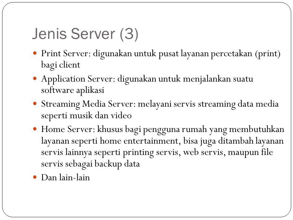 Jenis Server (3) Print Server: digunakan untuk pusat layanan percetakan (print) bagi client.